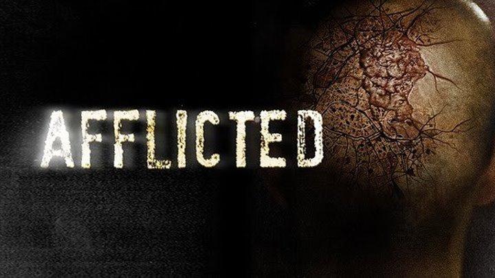 Пораженный / Afflicted (2013, Ужасы, триллер)