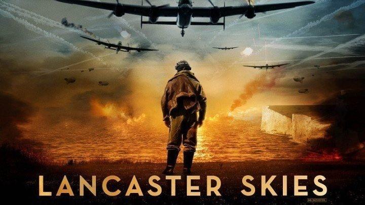Небеса Ланкастера Lancaster Skies (2019). боевик, драма, военный