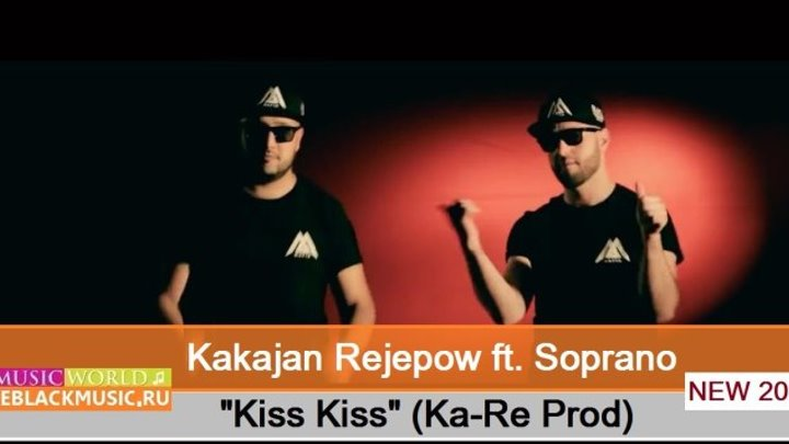Kakajan Rejepow ft. Soprano - Kiss Kiss (Ka-Re Prod) 【New Music Video 2015】 © BLACK ♫ MUSIC