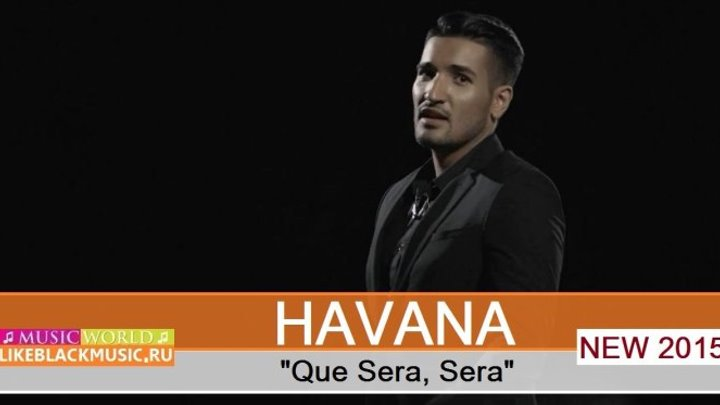 HAVANA - Que Sera, Sera 【New Music Video 2015】 © BLACK ♫ MUSIC