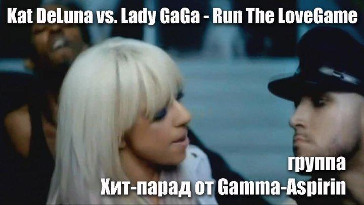 Kat DeLuna vs. Lady GaGa - Run The LoveGame