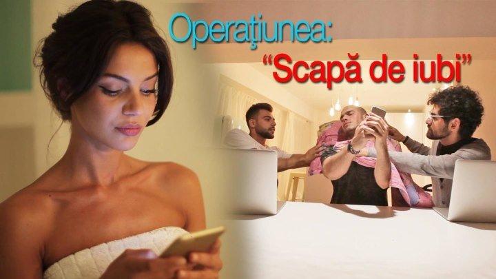 """Operațiunea """"Scapă de iubi"""""""