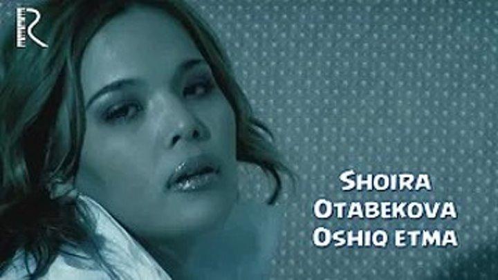 Shoira Otabekova - Oshiq etma (Official HD Video)