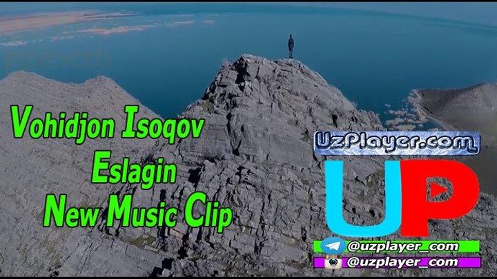 Vohidjon Isoqov - Eslagin | UzPlayer.com