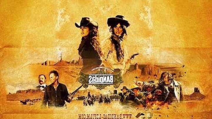 Бандитки Bandidas 2006 ★★★★★
