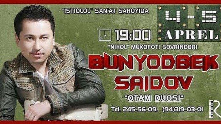 """Afisha - Bunyodbek Saidov """"Otam duosi """" 4-5 aperl kunlari konsert beradi 2016"""