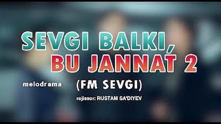 Sevgi balki bu jannat - 2 (FM sevgi) trailer ¦ Севги балки бу жаннат - 2 (FM Севги) трейлер