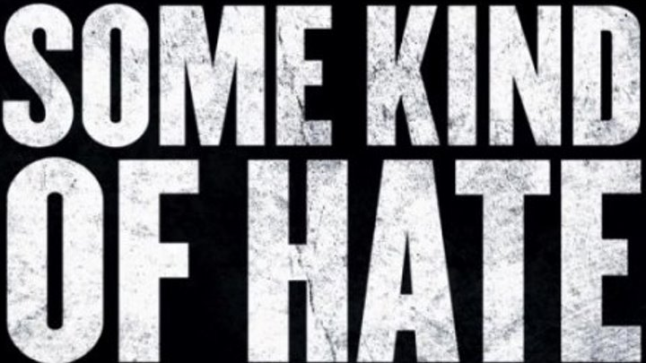 Неизвестная ненависть / Some Kind of Hate / ՁՕΙち