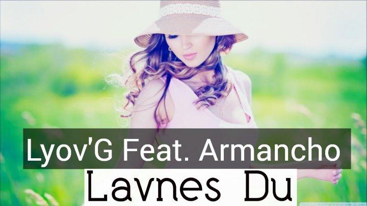 Lyov G feat. Armancho - Lavnes Du [2016 HD]
