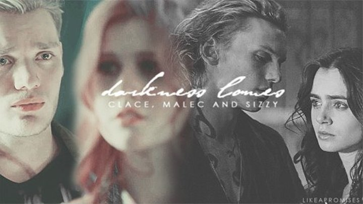 When The Darkness Comes [Malec, Clace, & Sizzy]