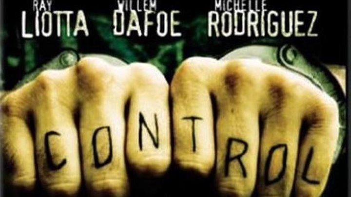 Контроль (2004) триллер, криминал, драма HDRip от Scarabey P Рэй Лиотта, Уиллем Дефо, Мишель Родригес, Стивен Ри, Полли Уокер