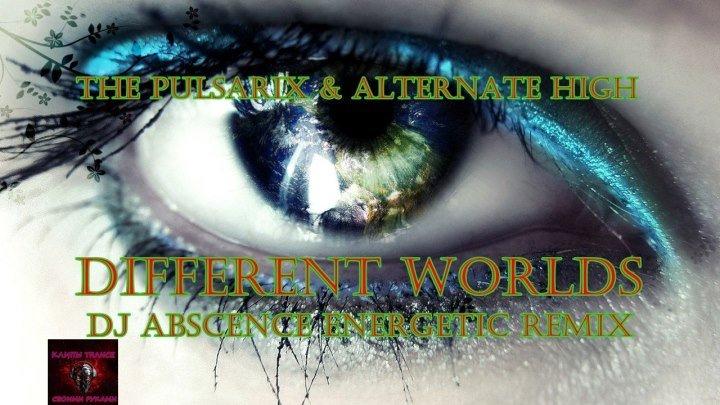 ♛♫♛The Pulsarix & Alternate High - Different Worlds (DJ Abscence Energetic Remix)♛ ♫♛