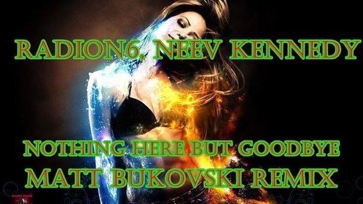 ♛♫♥♫♛ Radion6, Neev Kennedy - Nothing Here But Goodbye (Matt Bukovski Remix)♛♫♥♫♛