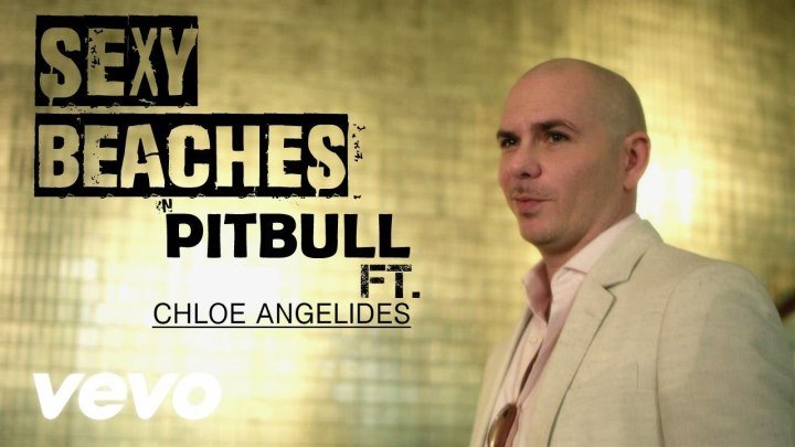 Pitbull - Sexy Beaches ft. Chloe Angelides