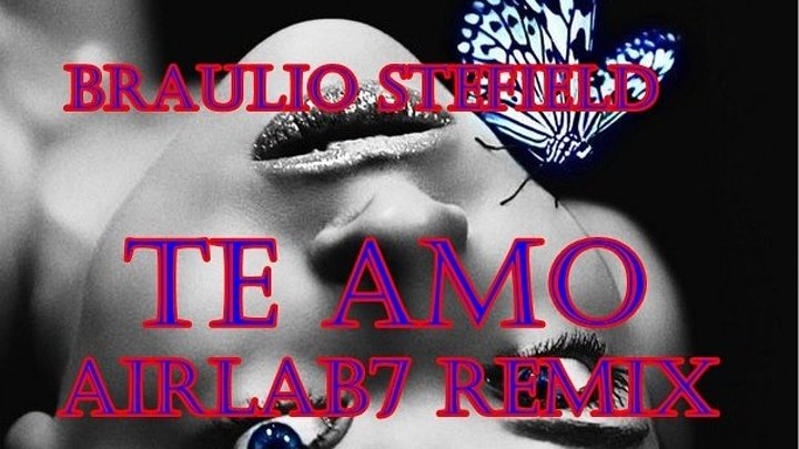 ♛♫★Braulio Stefield - Te Amo (AirLab7 Remix)★♫♛
