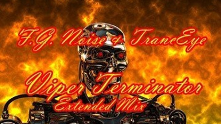 ♛♫★F.G. Noise & TrancEye - Viper Terminator (Extended Mix)★♫♛