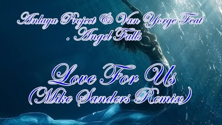 ♛♫★Anlaya Project & Van Yorge Feat. Angel Falls - Love For Us (Mike Sanders Remix) ★♫♛