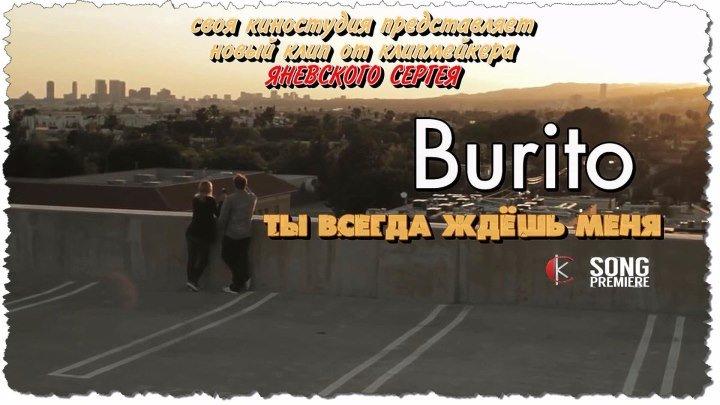 Burito-Ты всегда ждёшь меня (ПРЕМЬЕРА 2016 г)