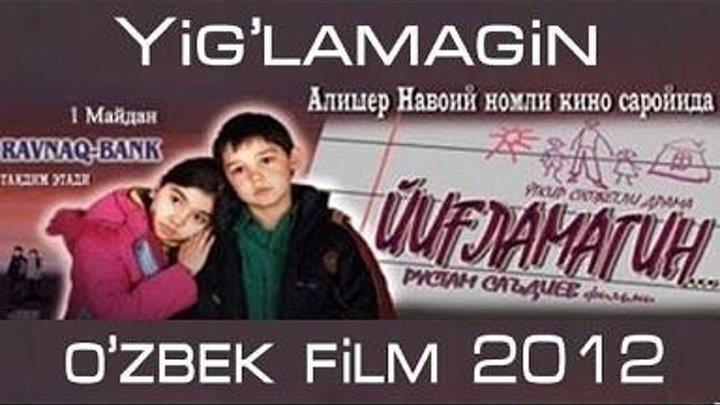 Yig'lamagin (o'zbek film) _ Йигламагин (узбекфильм)