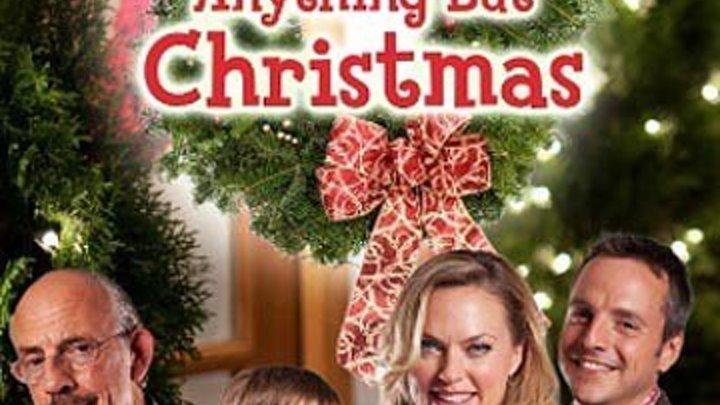 новогодняя мелодрама _ Ничто, кроме Рождества (2012) Anything But Christmas . Жанр: Комедия, Мелодрама.