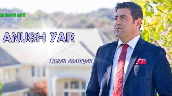 ❤.¸.•´❤Tigran Asatrya - Anush Yar (new 2017)❤.¸.•´❤