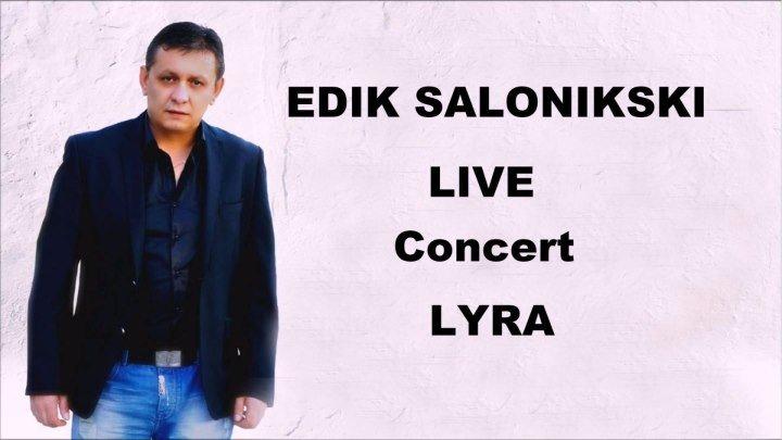 💘 EDIK SALONIKSKI 💘 LIVE Concert LYRA 💘