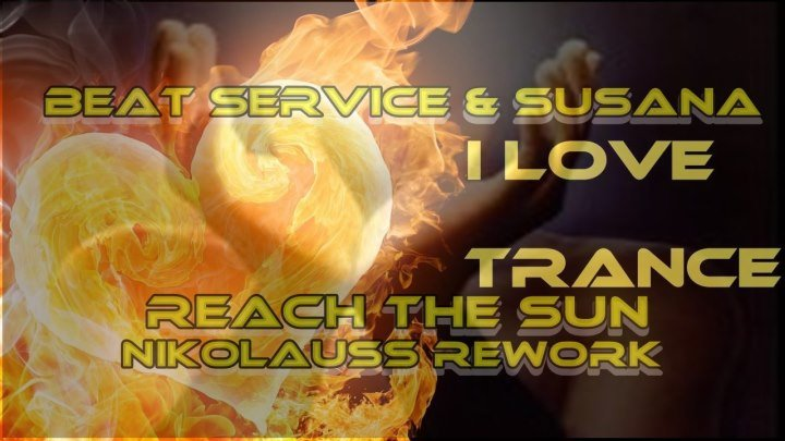 ♛♫★Beat Service & Susana - Reach The Sun (Nikolauss Rework)★♫♛