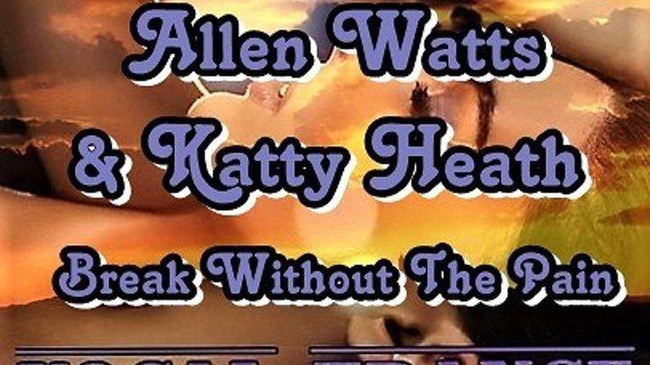 ♛♫★Allen Watts & Katty Heath - Break Without The Pain (Original Mix)★♫♛