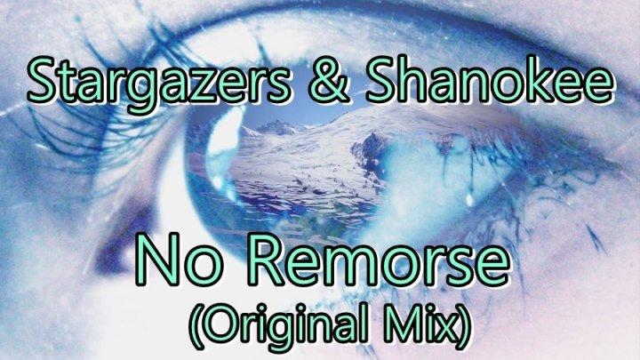 ♛♫★Stargazers & Shanokee - No Remorse (Original Mix)★♫♛