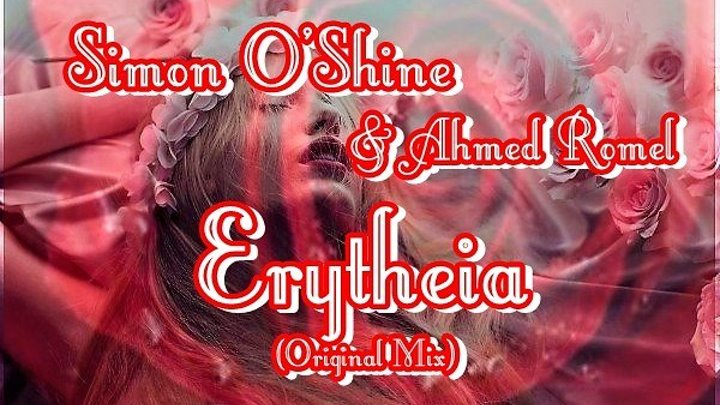 ♛♫★Simon O'Shine & Ahmed Romel - Erytheia (Original Mix)★♫♛