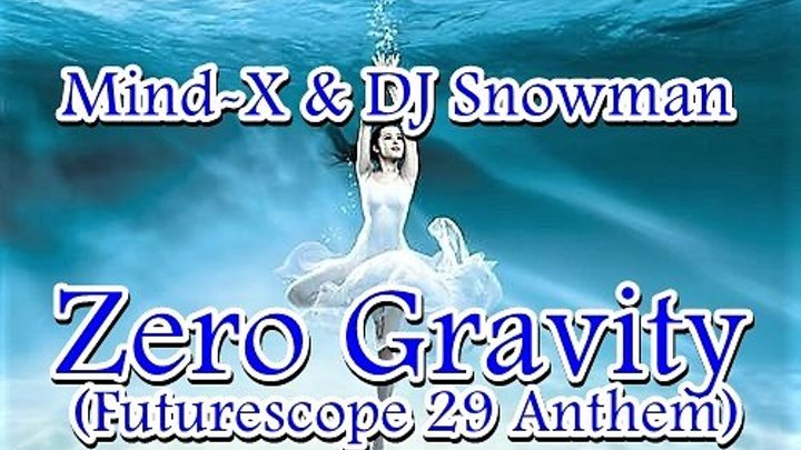 ♛♫★Mind-X & DJ Snowman–Zero Gravity (Futurescope 29 Anthem) ★♫♛