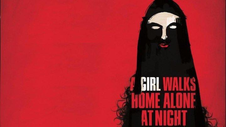 Девушка возвращается одна ночью домой (2014, Ужасы, драма)