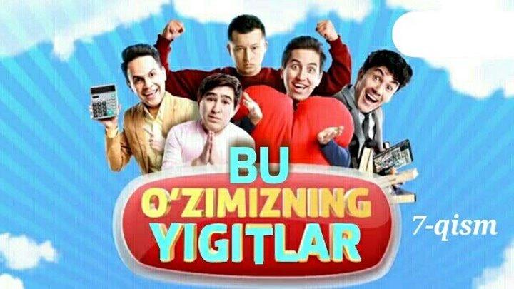 Bu O'zimizni Yigitlar - O'zbek komediya serial 2017. 7-qism.