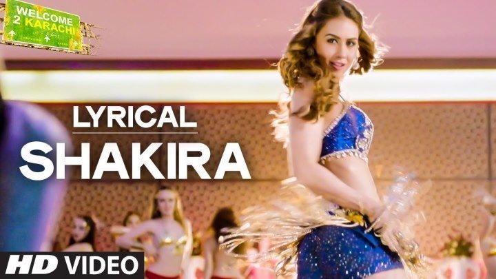 'Shakira' Full VIDEO Song ¦ Welcome 2 Karachi