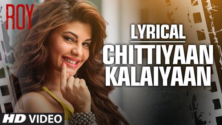 'Chittiyaan Kalaiyaan' VIDEO SONG ¦ Roy ¦ Meet Bros Anjjan, Kanika Kapoor ¦ T-SERIES