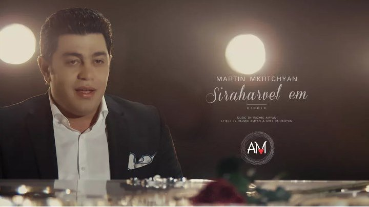 ➷ ❤ ➹Martin Mkrtchyan - Siraharvel em (Official Video 2017)➷ ❤ ➹
