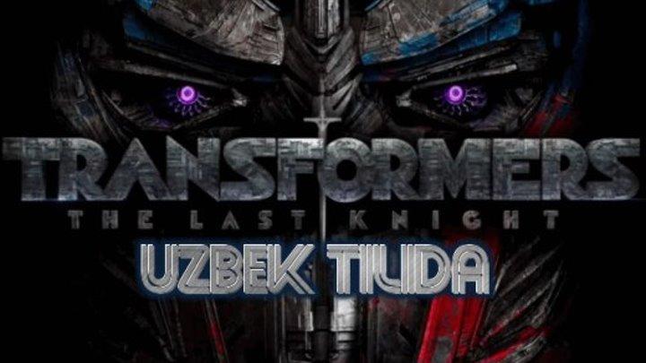 Transmormerlar 5: Songi ritser (UZBEK TILIDA bugun bizda) (2017)