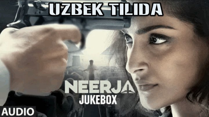 Neerja / Нирджа (Hind kino Uzbek tilida) 2016 HD