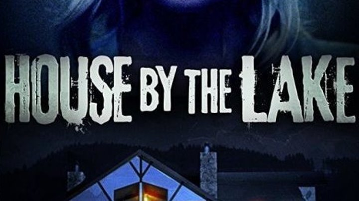 Дом у озера House by the Lake (2017)