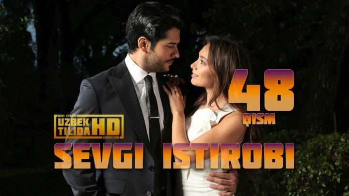 SEVGI ISTIROBI TURK SERIALI 48-QISM (Uzbek Tilida HD)