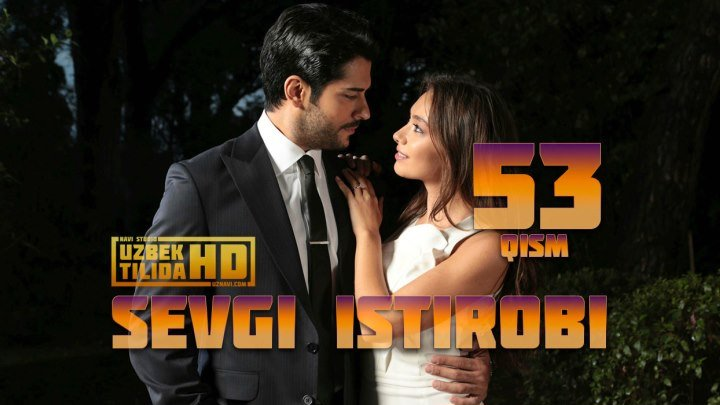 SEVGI ISTIROBI TURK SERIALI 53-QISM (Uzbek Tilida HD)