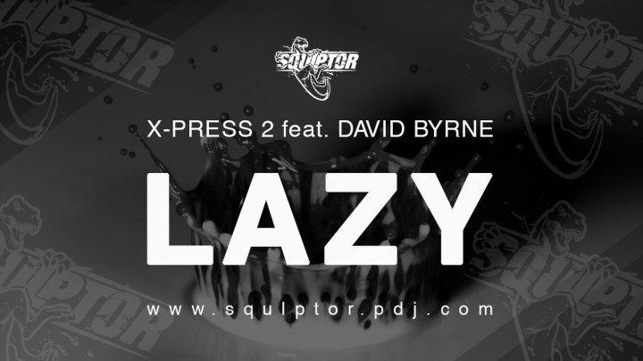 X-Press 2 feat. David Byrne - Lazy (Squlptor Unofficial Remix) [ Audio]