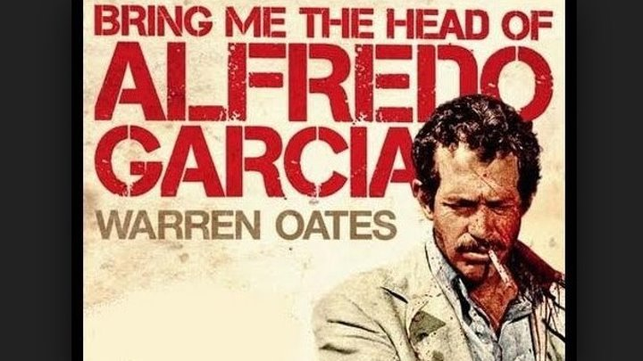 Bring Me the Head of Alfredo Garcia 1974.720p Warren Oates, Isela Vega, Robert Webber, Gig Young, Kris Kristofferson, Emilio Fernández, Director: Sam Peckinpah
