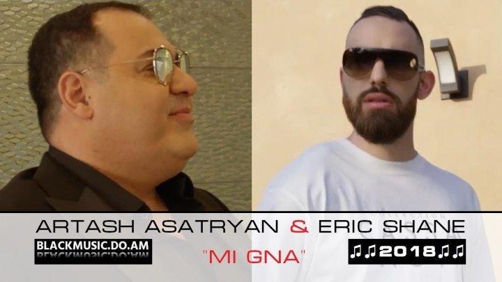 ARTASH ASATRYAN & ERIC SHANE - Mi Gna / Official Music Video / (www.BlackMusic.do.am) 2018
