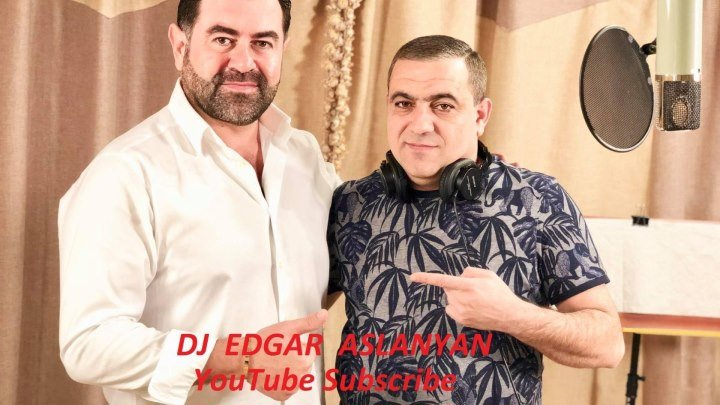 DJ EDGAR ASLANYAN - YOUTUBE ....MIX 2018