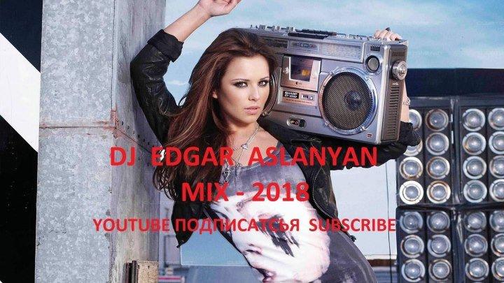 Dj Edgar Aslanyan - mix 2018 - Klarnet, Boneym, Emil, Arsen: BAJANORDAGRVEQ YOUTUBE I IM NOR EJUM NOR ERGERI HAMAR...