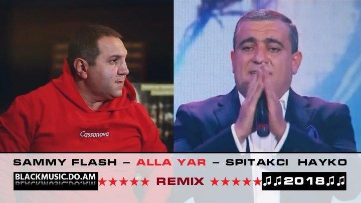 SAMMY FLASH - Alla Yar (REMIX) ft. SPITAKCI HAYKO (HAYK GHEVONDYAN) / Music Video / (www.BlackMusic.do.am) 2018