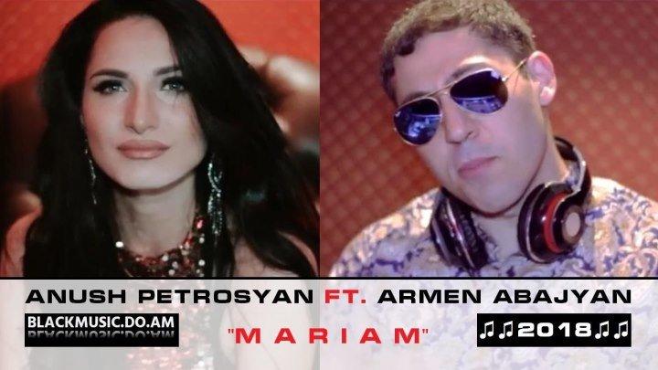 ANUSH PETROSYAN ft. ARMEN ABAJYAN - Mariam █▬█ █ ▀█▀ / Music Video / (www.BlackMusic.do.am) 2018