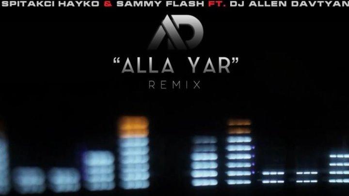 SPITAKCI HAYKO & SAMMY FLASH ft. DJ ALLEN DAVTYAN - Alla Yar (Remix) /Music Video/ (www.BlackMusic.do.am) 2018