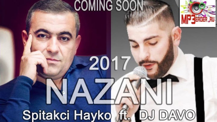 Spitakci Hayko feat. Dj Davo - Nazani (Coming Soon) (www.mp3erger.ru) 2017